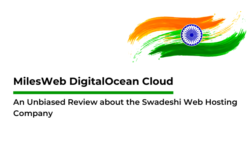 MilesWeb DigitalOcean Cloud: An Unbiased Review about the Swadeshi Web Hosting Company